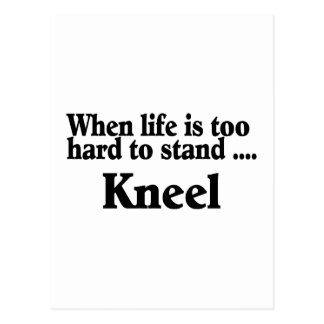 When Life Is Too Hard To Stand Kneel Postcard