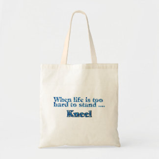 When Life Is Too Hard To Stand, Kneel Tote Bag