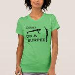 When Life Knocks You Down Do A Burpee T-shirts