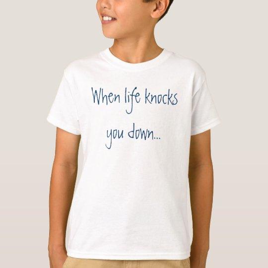 When life knocks you down... T-Shirt