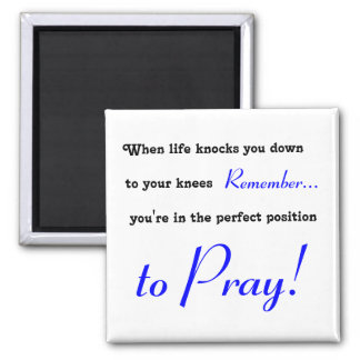 When life knocks you down to your knees, PRAY Refrigerator Magnets