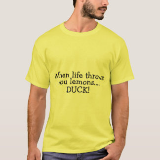 When Life Throws You Lemons Duck 2 T-Shirt