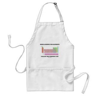 When Looking For Elements Follow The Periodic Law Adult Apron