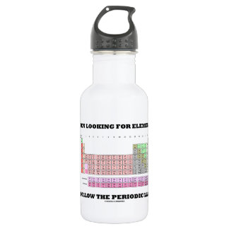 When Looking For Elements Follow The Periodic Law Stainless Steel Water Bottle