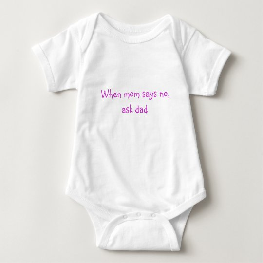 When mom says no, ask dad baby bodysuit