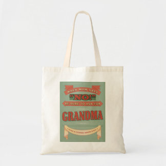 When mom says no, ask for grandma. Tote bag