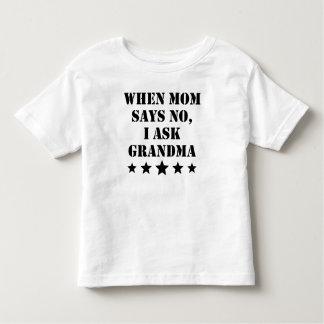 When Mom Says No I Ask Grandma Toddler T-shirt