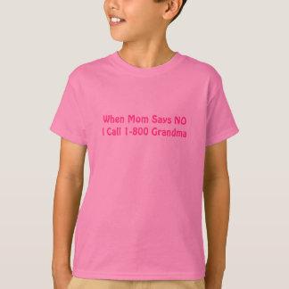 When Mom Says NO I Call 1-800 Grandma shirt