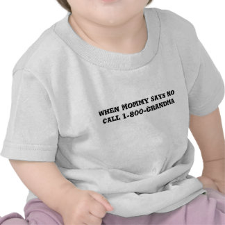 When Mommy Says No Call 1-800-GrandMa (Toddler) T Shirt