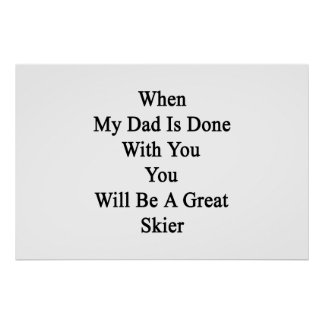 When My Dad Is Done With You You Will Be A Great S Poster