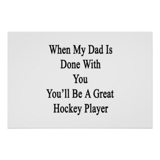 When My Dad Is Done With You You'll Be A Great Hoc Poster