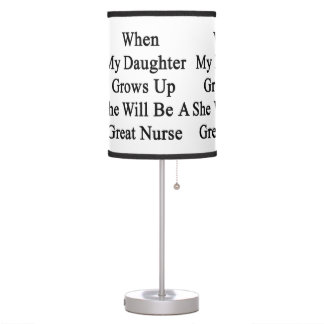 When My Daughter Grows Up She Will Be A Great Nurs Desk Lamps