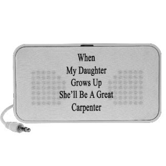 When My Daughter Grows Up She'll Be A Great Carpen Travel Speaker