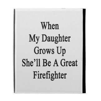 When My Daughter Grows Up She'll Be A Great Firefi iPad Case