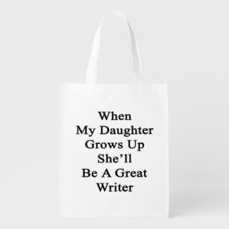 When My Daughter Grows Up She'll Be A Great Writer Reusable Grocery Bags
