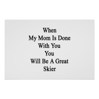 When My Mom Is Done With You You Will Be A Great S Poster