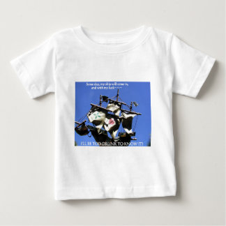 WHEN MY SHIP COMES IN 1/2/3 BABY T-Shirt