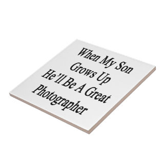 When My Son Grows Up He'll Be A Great Photographer Ceramic Tile