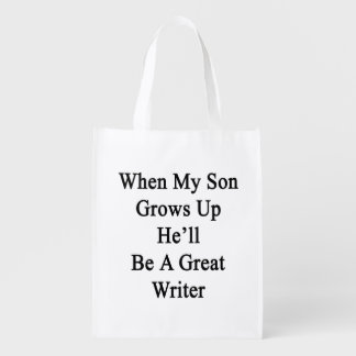 When My Son Grows Up He'll Be A Great Writer Reusable Grocery Bags