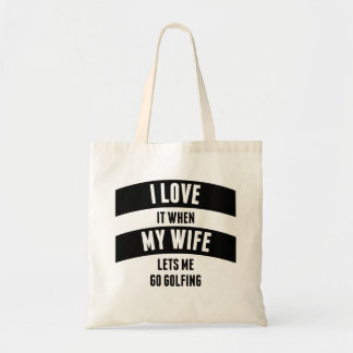 When My Wife Lets Me Go Golfing Tote Bag