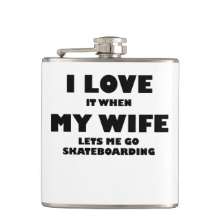 When My Wife Lets Me Go Skateboarding Flasks