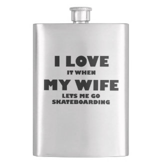When My Wife Lets Me Go Skateboarding Flask