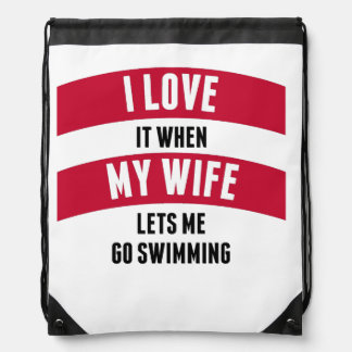 When My Wife Lets Me Go Swimming Drawstring Backpack