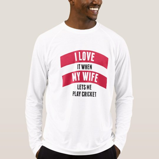 When My Wife Lets Me Play Cricket T-Shirt