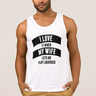 When My Wife Lets Me Play Lacrosse Tank Top
