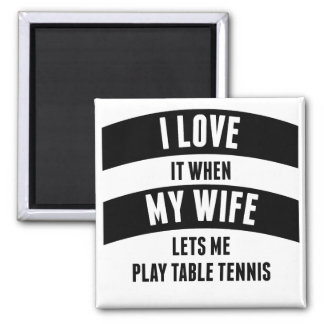 When My Wife Lets Me Play Table Tennis 2 Inch Square Magnet