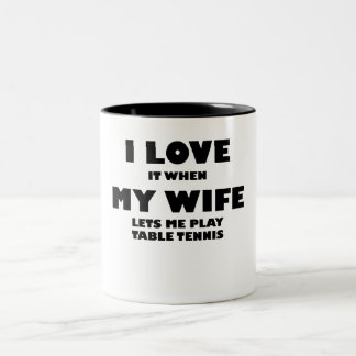 When My Wife Lets Me Play Table Tennis Two-Tone Coffee Mug