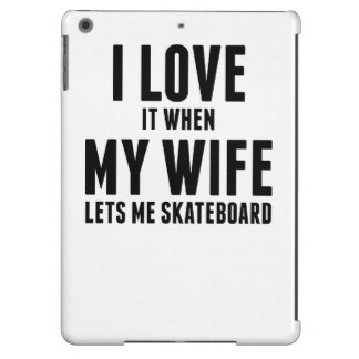 When My Wife Lets Me Skateboard iPad Air Covers