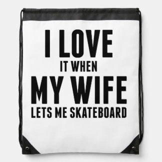 When My Wife Lets Me Skateboard Drawstring Backpack