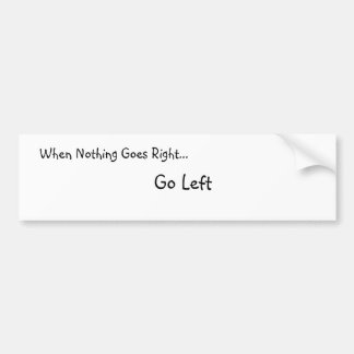 When Nothing Goes Right... Bumber Sticker Car Bumper Sticker