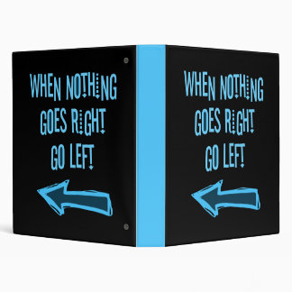 When nothing goes right, go left 3 ring binder