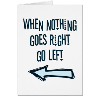 When nothing goes right, go left card