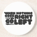 When nothing goes right go left drink coaster
