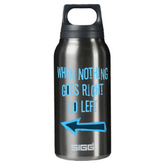 When nothing goes right, go left insulated water bottle