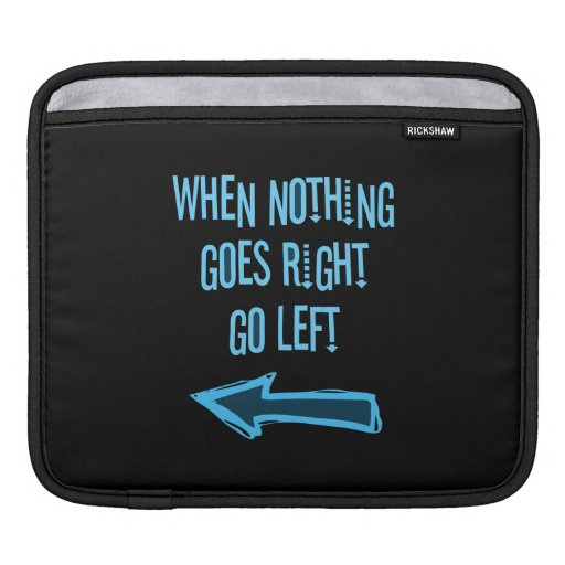 When nothing goes right, go left iPad sleeves