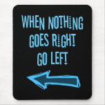 When nothing goes right, go left mousepads