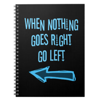 When nothing goes right, go left notebook