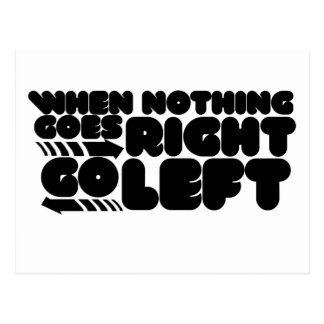 When nothing goes right go left post card
