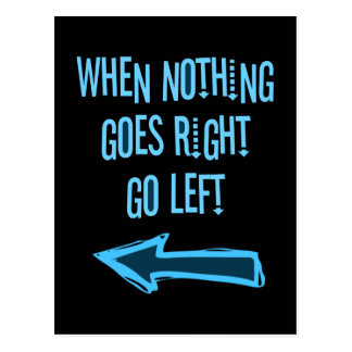 When nothing goes right, go left post card