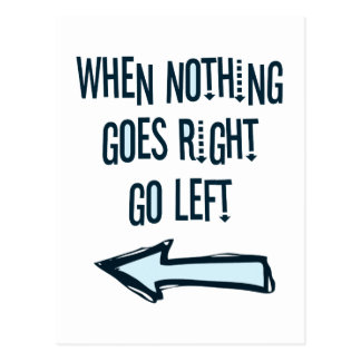 When nothing goes right, go left postcards