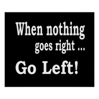 When Nothing Goes Right .. Go Left! Poster