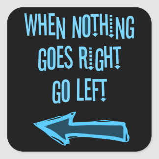 When nothing goes right, go left square sticker