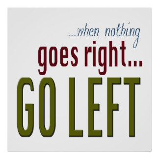 When Nothing Goes Right Go Left Text Poster