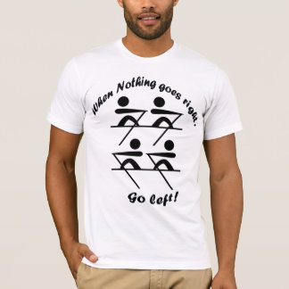 When nothing goes right , go left water sports T-Shirt