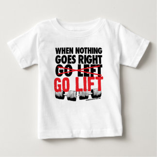 When nothing goes right go lift.png baby T-Shirt