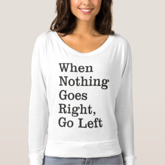 When Nothing Goes Right ... Long Sleeve Shirt